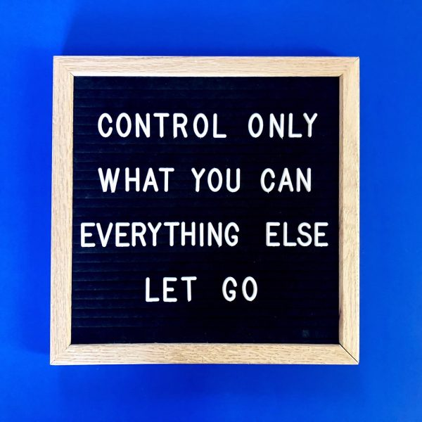 control-only-what-you-can-everything-else-let-go-message-board-letter-board-blackboard-quote-quotes_t20_98bp3N